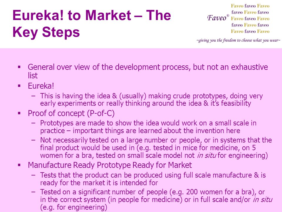 Eureka! to Market – The Key Steps General over view of the development process, but not an exhaustive list Eureka! –This is having the idea & (usually
