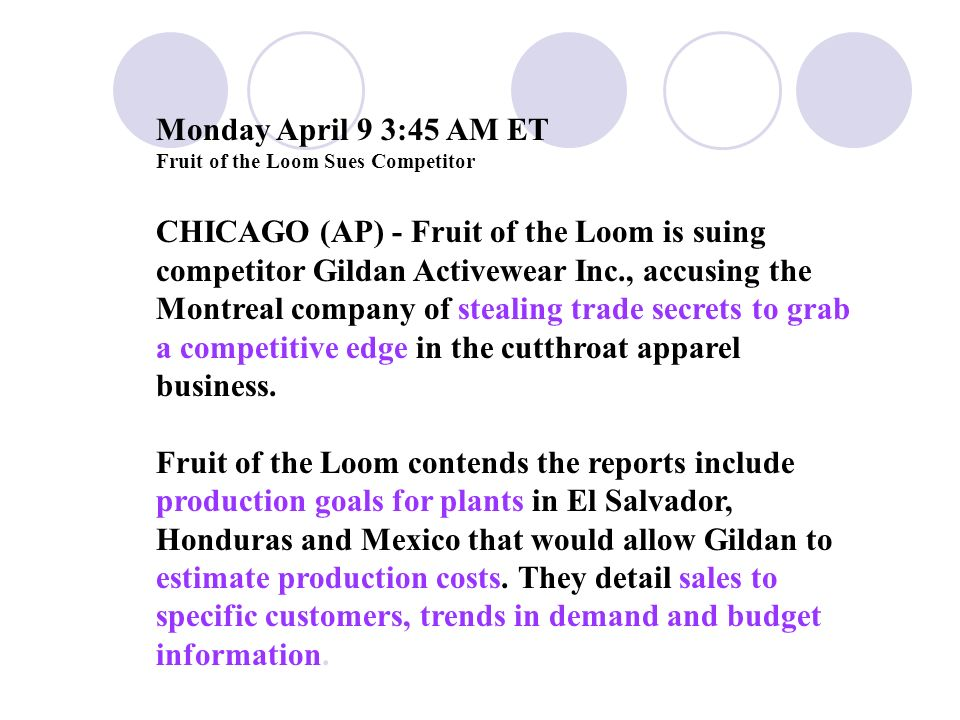 Monday April 9 3:45 AM ET Fruit of the Loom Sues Competitor CHICAGO (AP) - Fruit of the Loom is suing competitor Gildan Activewear Inc., accusing the Montreal company of stealing trade secrets to grab a competitive edge in the cutthroat apparel business.
