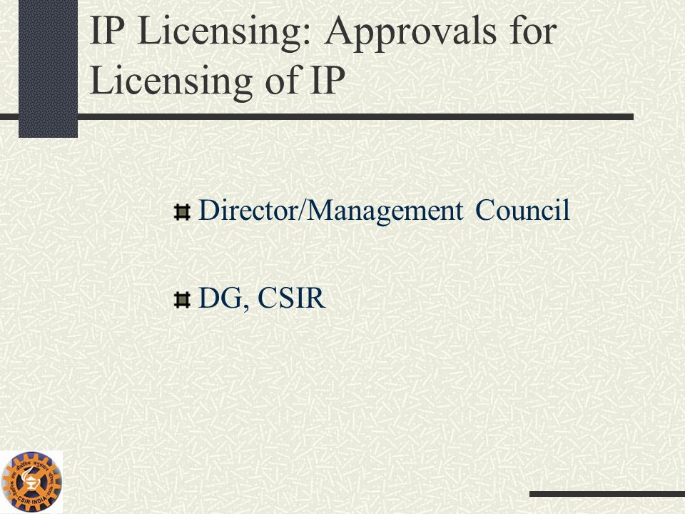 IP Licensing: Approvals for Licensing of IP Director/Management Council DG, CSIR