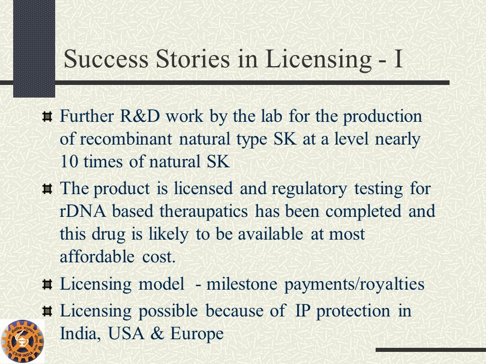 Success Stories in Licensing - I Further R&D work by the lab for the production of recombinant natural type SK at a level nearly 10 times of natural S