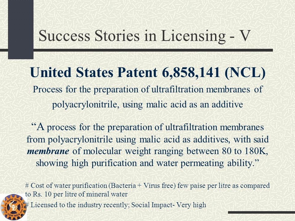 Success Stories in Licensing - V United States Patent 6,858,141 (NCL) Process for the preparation of ultrafiltration membranes of polyacrylonitrile, u
