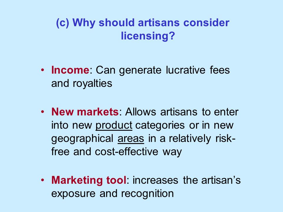 (c) Why should artisans consider licensing.