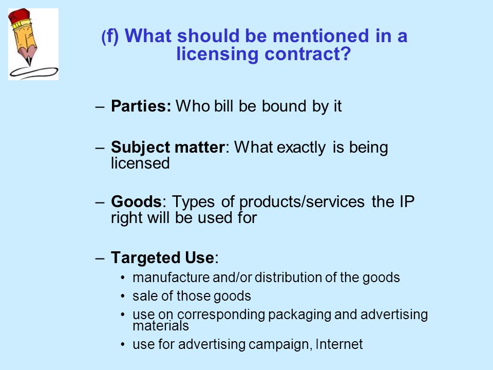 ( f) What should be mentioned in a licensing contract.