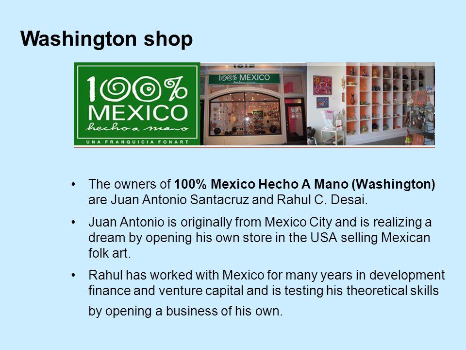 The owners of 100% Mexico Hecho A Mano (Washington) are Juan Antonio Santacruz and Rahul C.