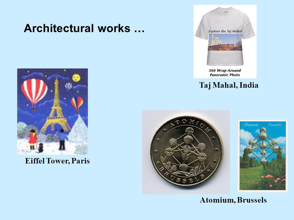 Architectural works … Eiffel Tower, Paris Atomium, Brussels Taj Mahal, India