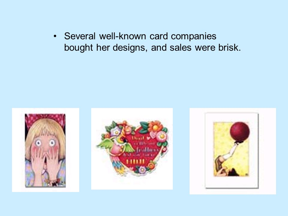 Several well-known card companies bought her designs, and sales were brisk.