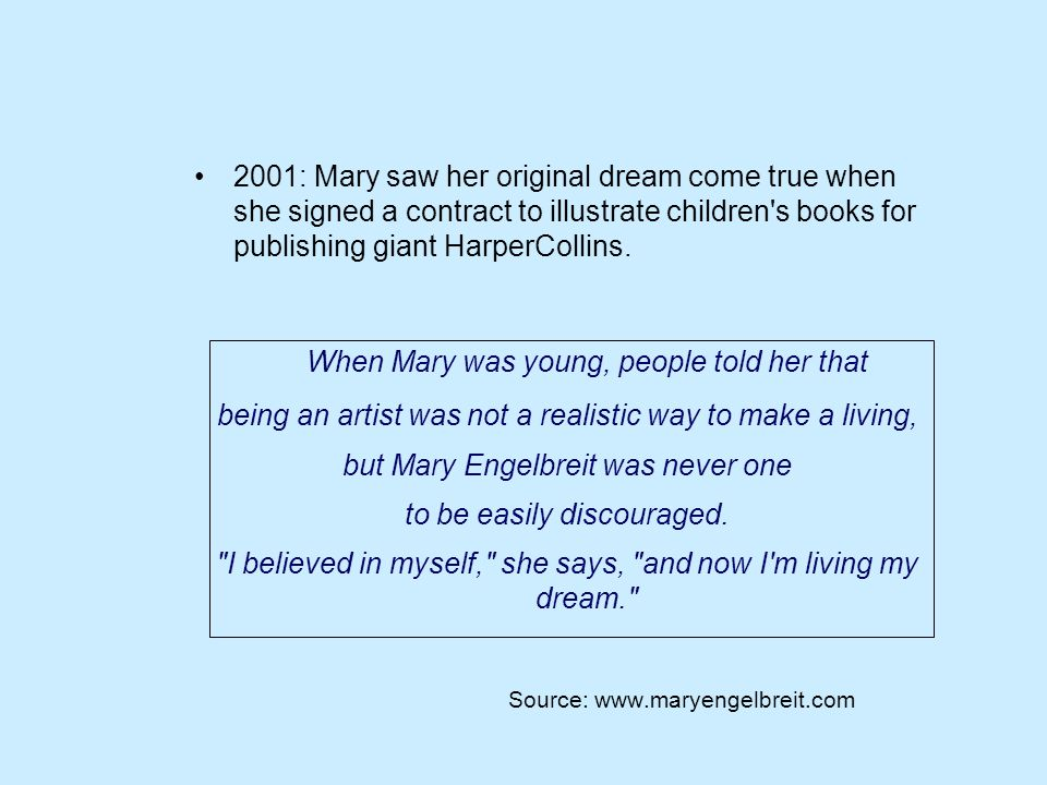 2001: Mary saw her original dream come true when she signed a contract to illustrate children s books for publishing giant HarperCollins.