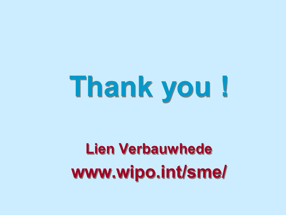 Thank you ! Lien Verbauwhede www.wipo.int/sme/ Thank you ! Lien Verbauwhede www.wipo.int/sme/