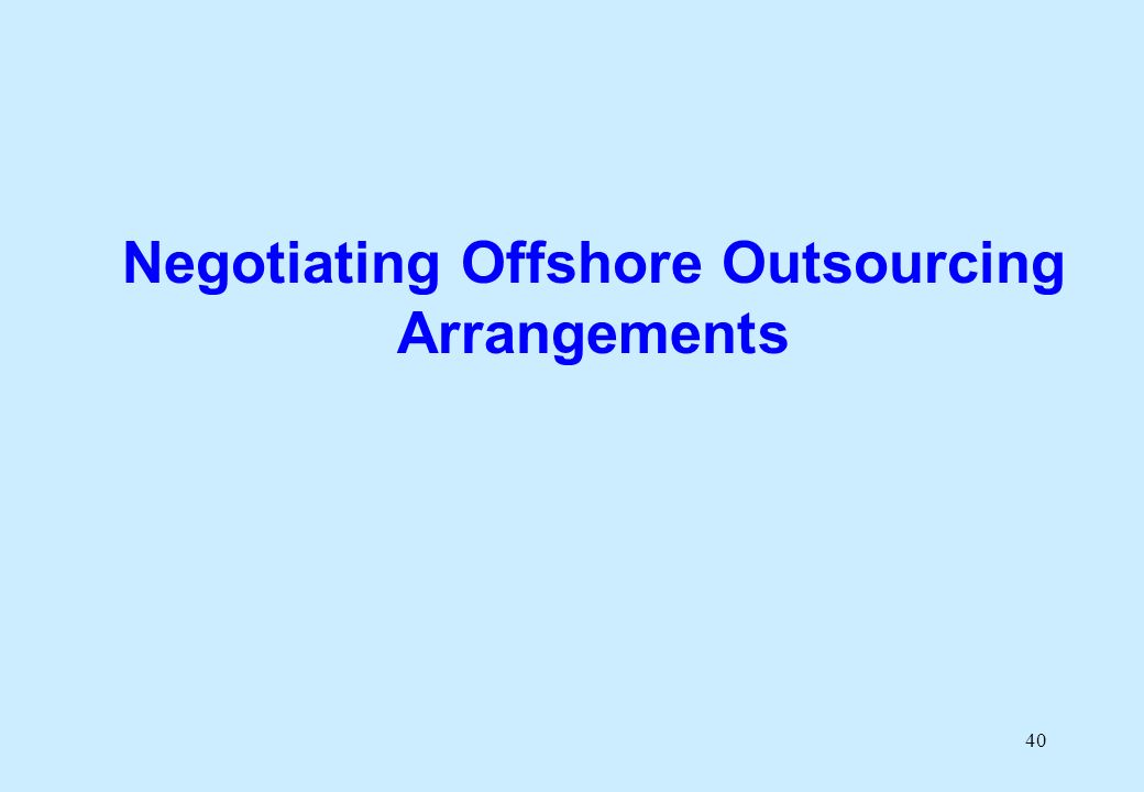 40 Negotiating Offshore Outsourcing Arrangements