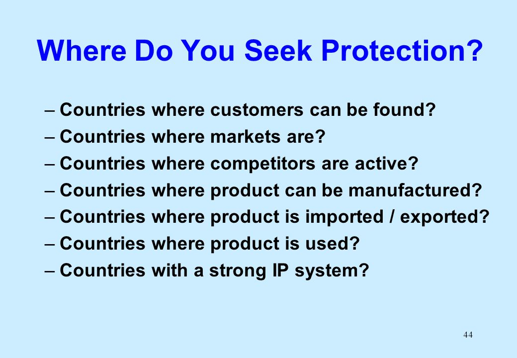 44 Where Do You Seek Protection. –Countries where customers can be found.