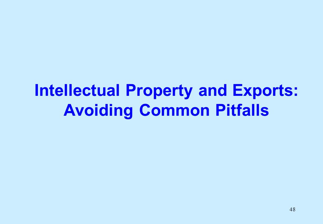 48 Intellectual Property and Exports: Avoiding Common Pitfalls