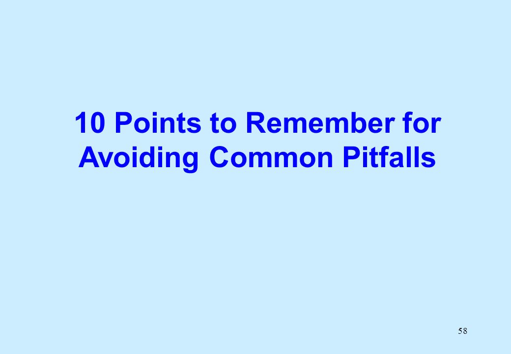 58 10 Points to Remember for Avoiding Common Pitfalls