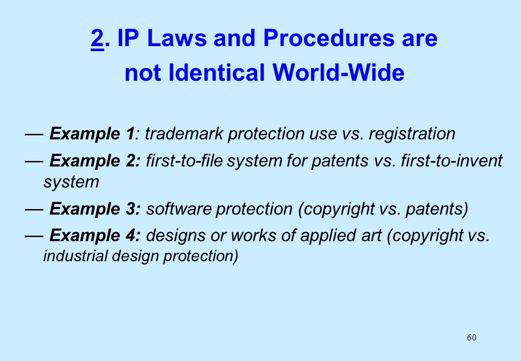 60 2. IP Laws and Procedures are not Identical World-Wide Example 1: trademark protection use vs.