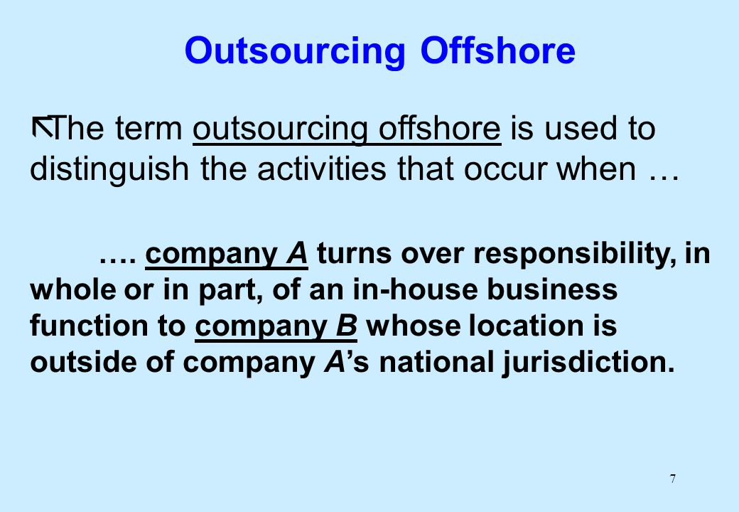 7 ãThe term outsourcing offshore is used to distinguish the activities that occur when … ….