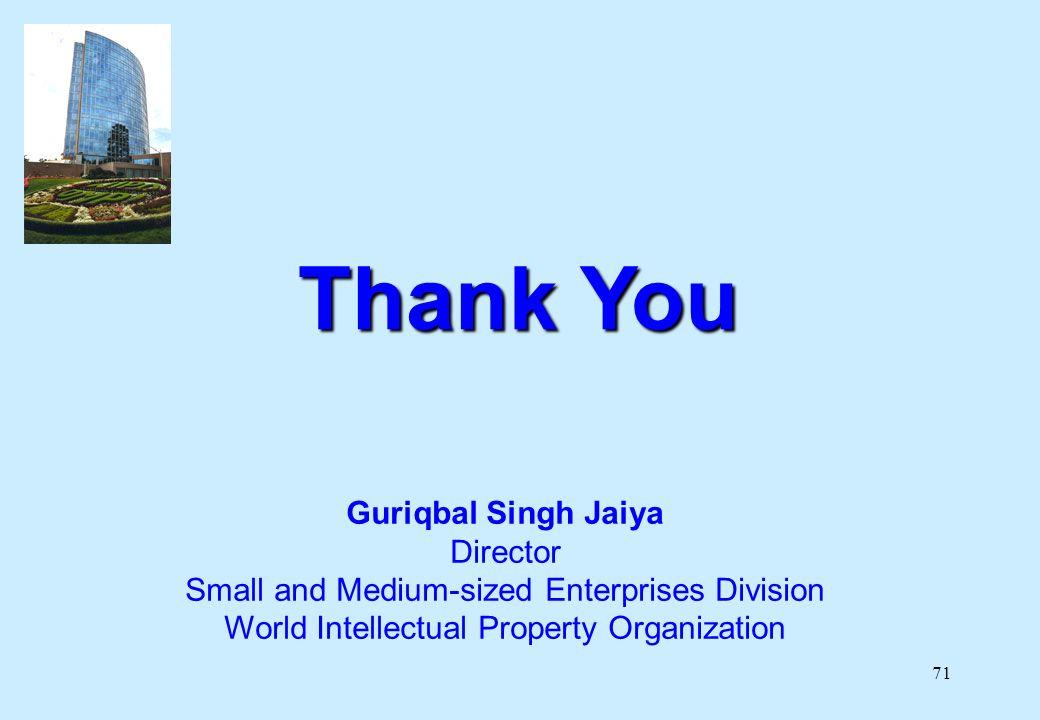 71 Thank You Guriqbal Singh Jaiya Director Small and Medium-sized Enterprises Division World Intellectual Property Organization