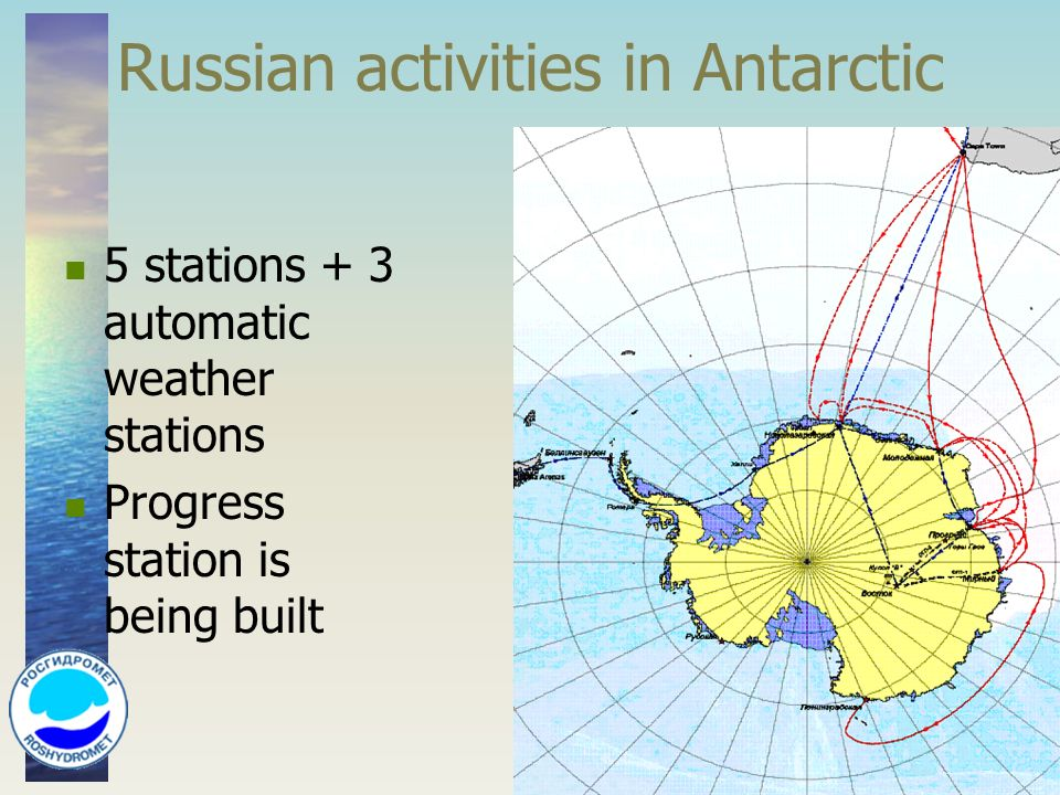 Russian activities in Antarctic 5 stations + 3 automatic weather stations Progress station is being built