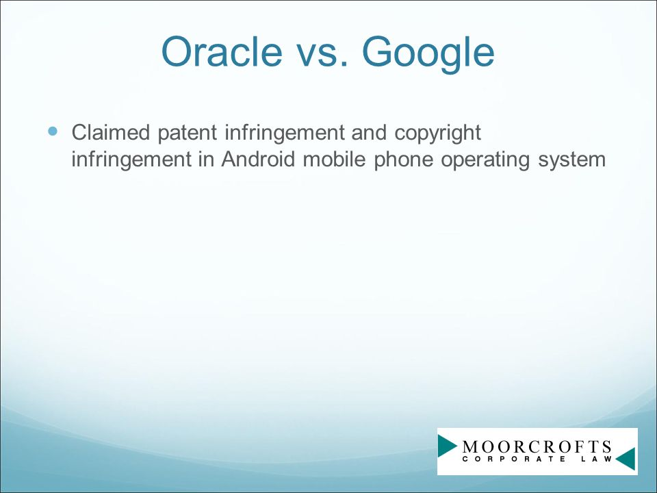 Oracle vs. Google Claimed patent infringement and copyright infringement in Android mobile phone operating system