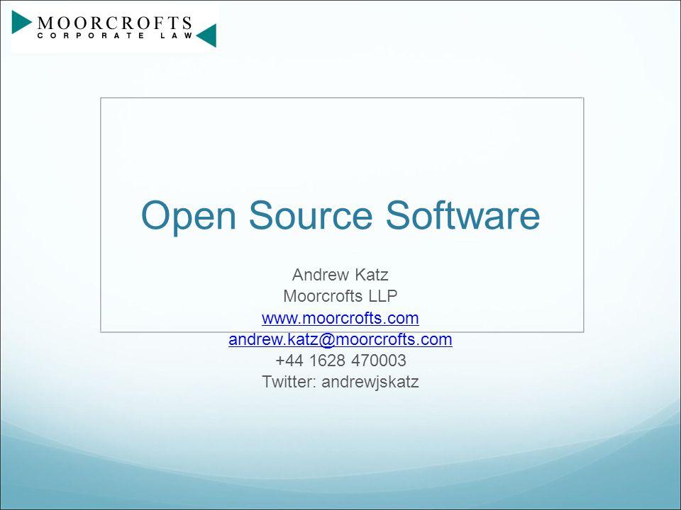 Open Source Software Andrew Katz Moorcrofts LLP www.moorcrofts.com andrew.katz@moorcrofts.com +44 1628 470003 Twitter: andrewjskatz