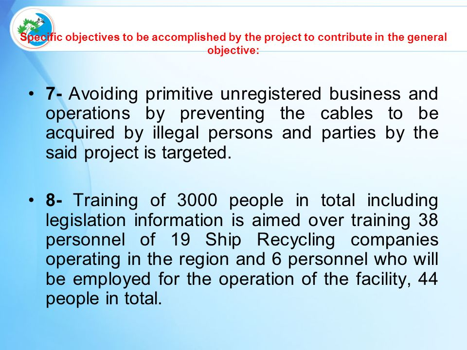 Specific objectives to be accomplished by the project to contribute in the general objective: 7- Avoiding primitive unregistered business and operations by preventing the cables to be acquired by illegal persons and parties by the said project is targeted.