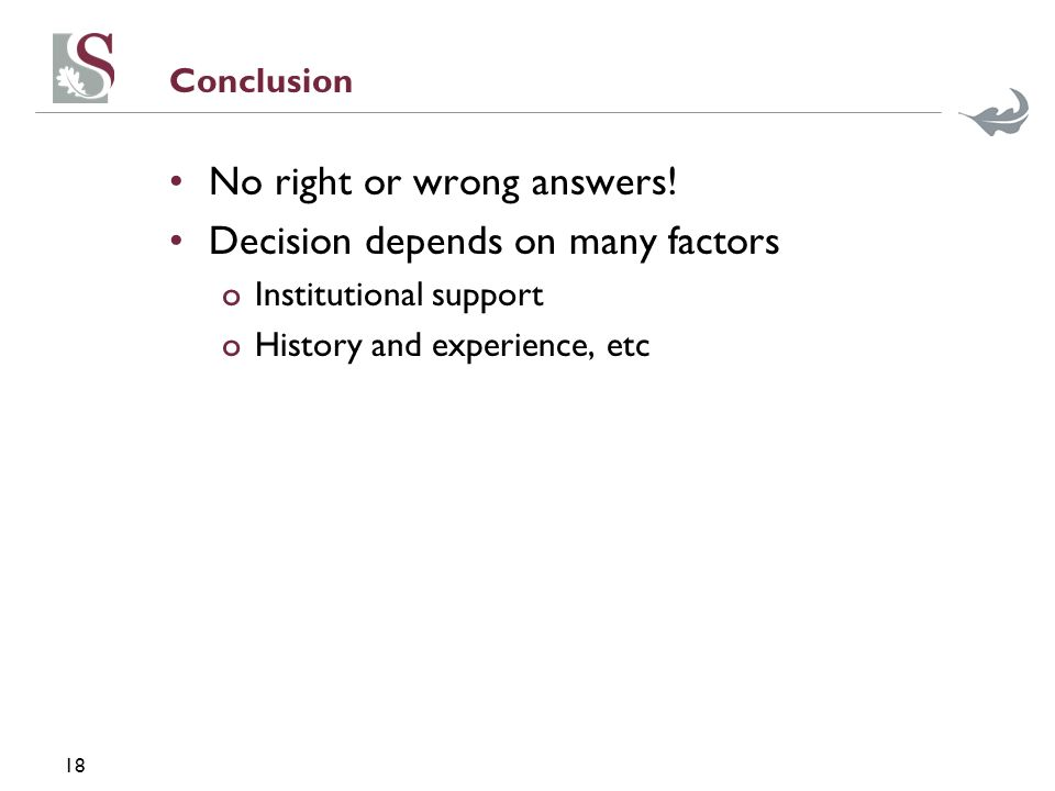 18 Conclusion No right or wrong answers.