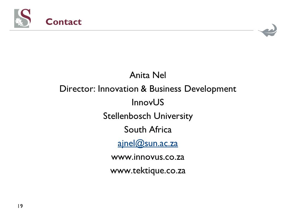 19 Contact Anita Nel Director: Innovation & Business Development InnovUS Stellenbosch University South Africa ajnel@sun.ac.za www.innovus.co.za www.tektique.co.za