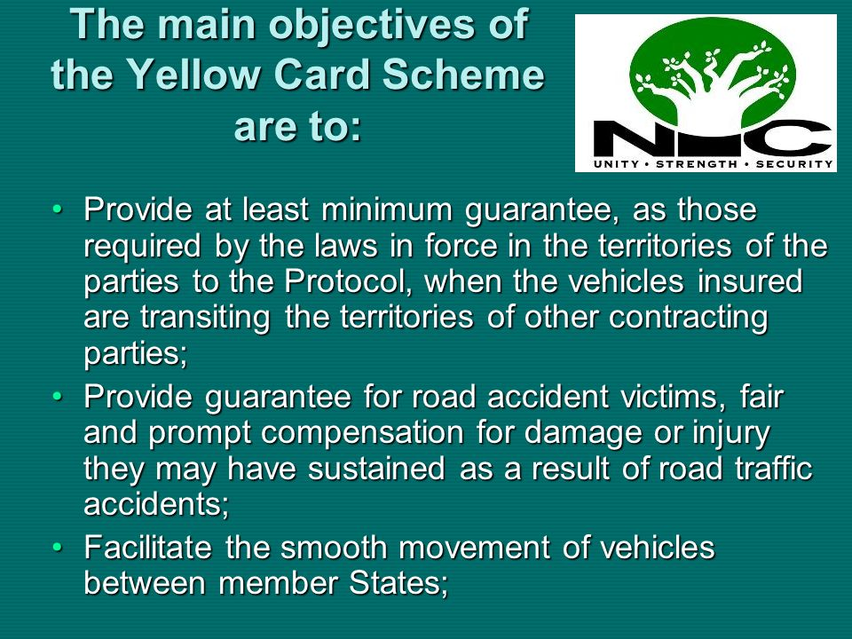 The main objectives of the Yellow Card Scheme are to: Provide at least minimum guarantee, as those required by the laws in force in the territories of