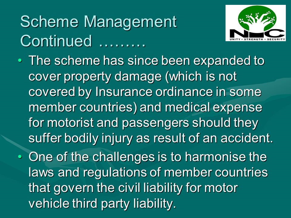 The scheme has since been expanded to cover property damage (which is not covered by Insurance ordinance in some member countries) and medical expense
