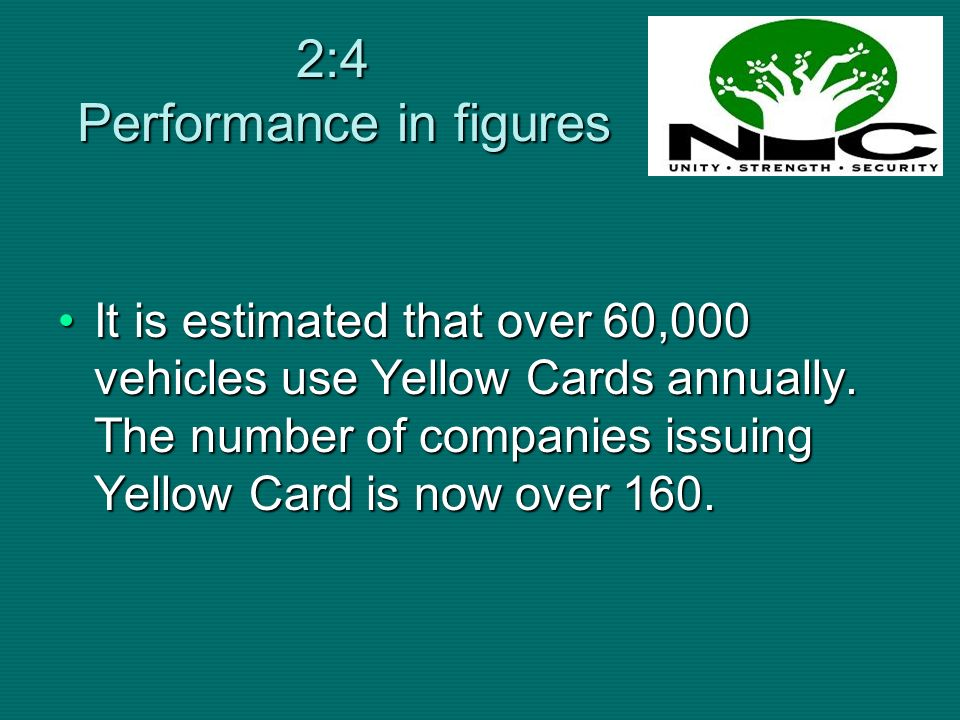 2:4 Performance in figures It is estimated that over 60,000 vehicles use Yellow Cards annually. The number of companies issuing Yellow Card is now ove