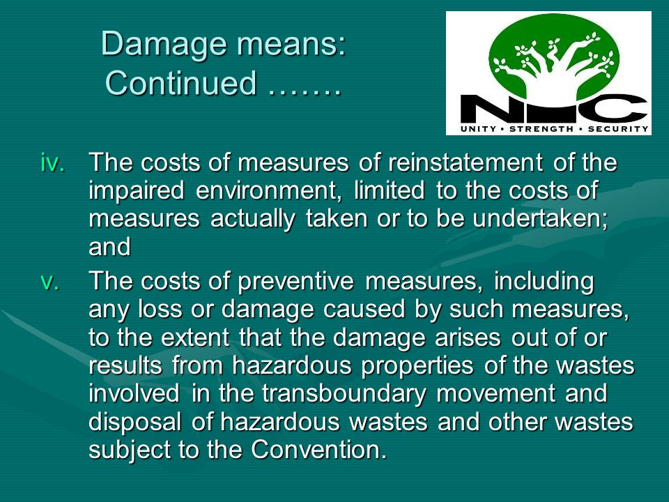 Damage means: Continued ……. iv.The costs of measures of reinstatement of the impaired environment, limited to the costs of measures actually taken or