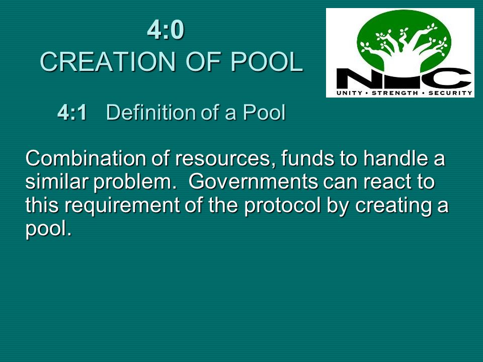 4:0 CREATION OF POOL Combination of resources, funds to handle a similar problem. Governments can react to this requirement of the protocol by creatin