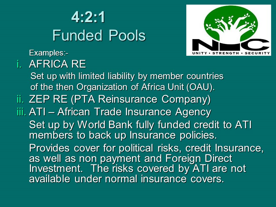 4:2:1 Funded Pools Examples:- i.AFRICA RE Set up with limited liability by member countries of the then Organization of Africa Unit (OAU). ii.ZEP RE (