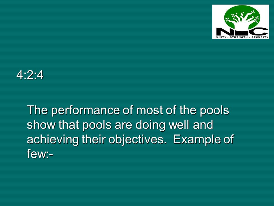 4:2:4 The performance of most of the pools show that pools are doing well and achieving their objectives. Example of few:-