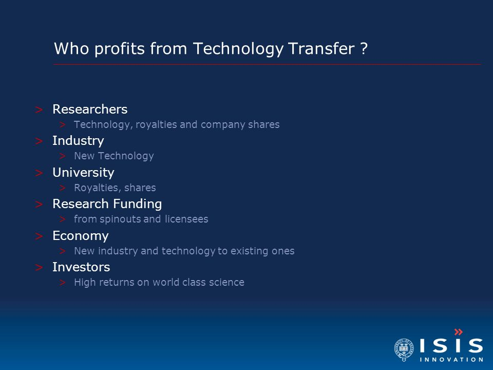 Who profits from Technology Transfer ? >Researchers >Technology, royalties and company shares >Industry >New Technology >University >Royalties, shares