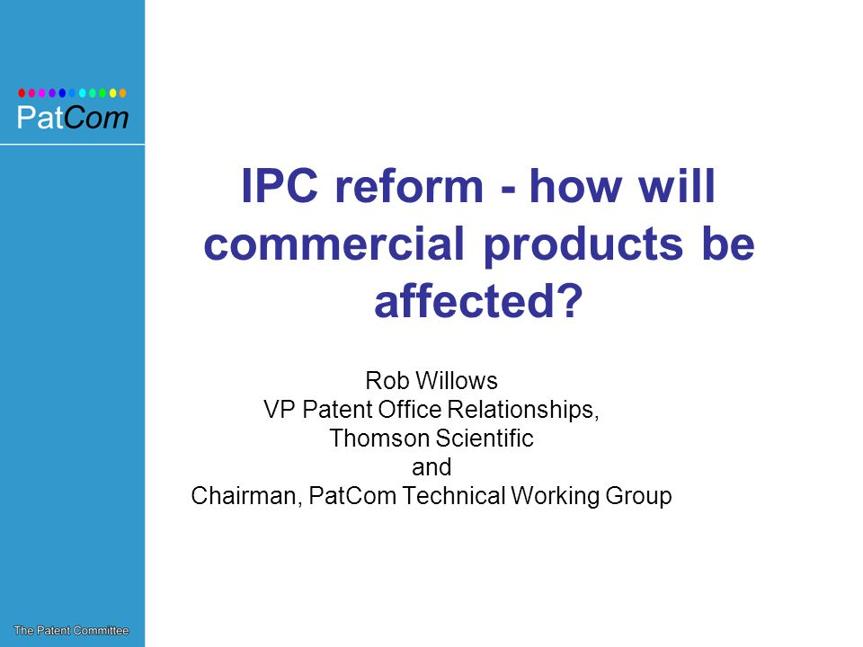 IPC reform - how will commercial products be affected.