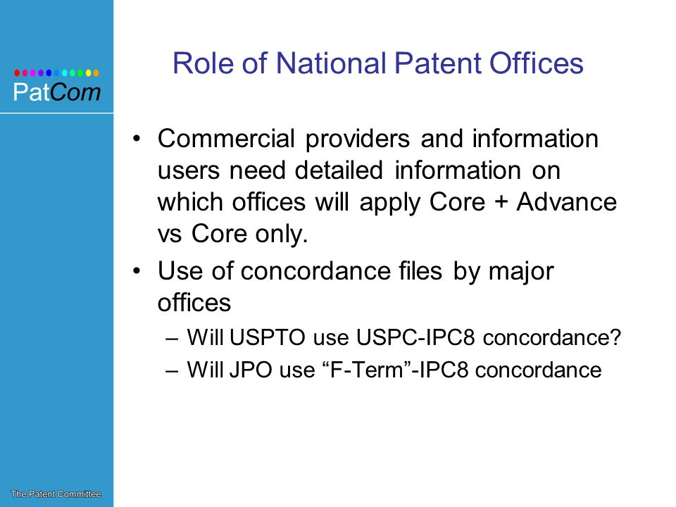 Role of National Patent Offices Commercial providers and information users need detailed information on which offices will apply Core + Advance vs Core only.