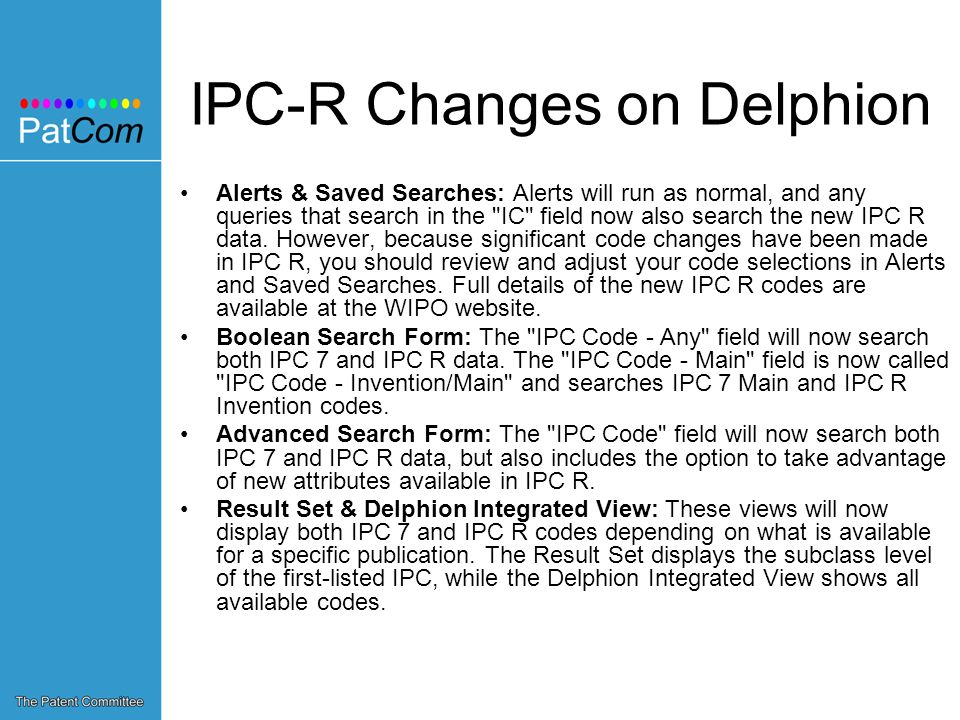 IPC-R Changes on Delphion Alerts & Saved Searches: Alerts will run as normal, and any queries that search in the IC field now also search the new IPC R data.