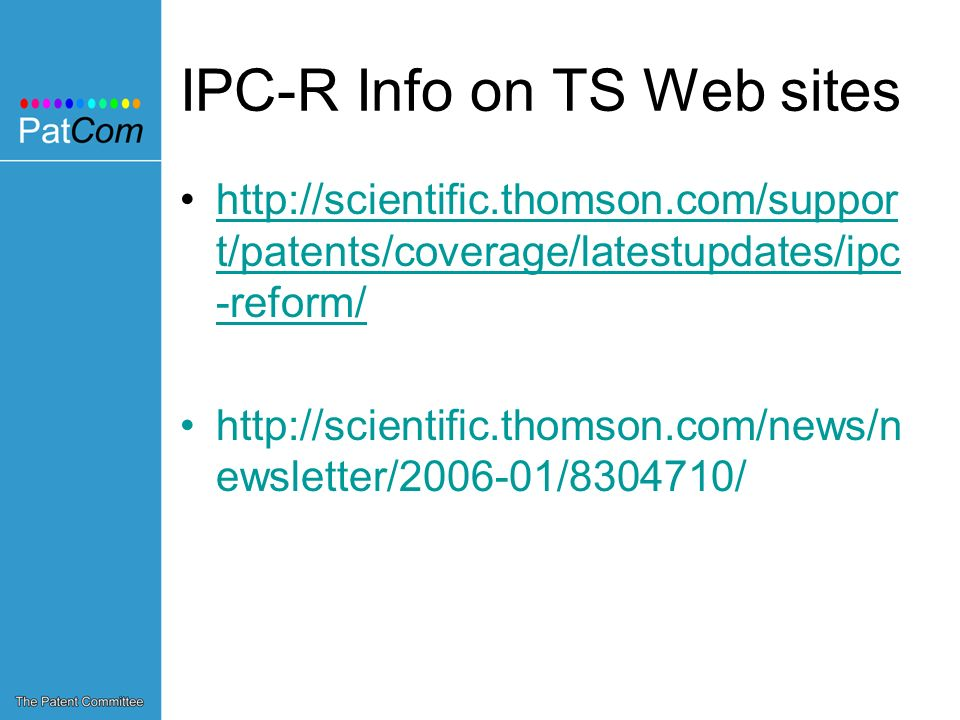 IPC-R Info on TS Web sites   t/patents/coverage/latestupdates/ipc -reform/  t/patents/coverage/latestupdates/ipc -reform/   ewsletter/ / /