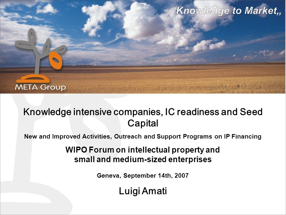 Knowledge intensive companies, IC readiness and Seed Capital New and Improved Activities, Outreach and Support Programs on IP Financing WIPO Forum on