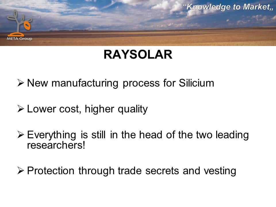 RAYSOLAR New manufacturing process for Silicium Lower cost, higher quality Everything is still in the head of the two leading researchers! Protection