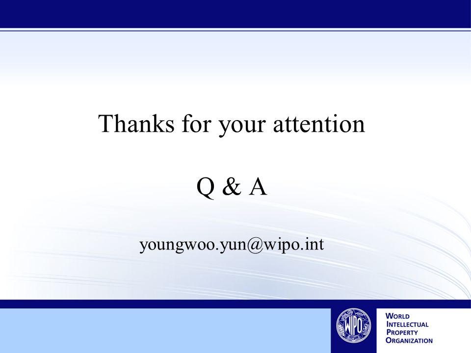 Thanks for your attention Q & A youngwoo.yun@wipo.int
