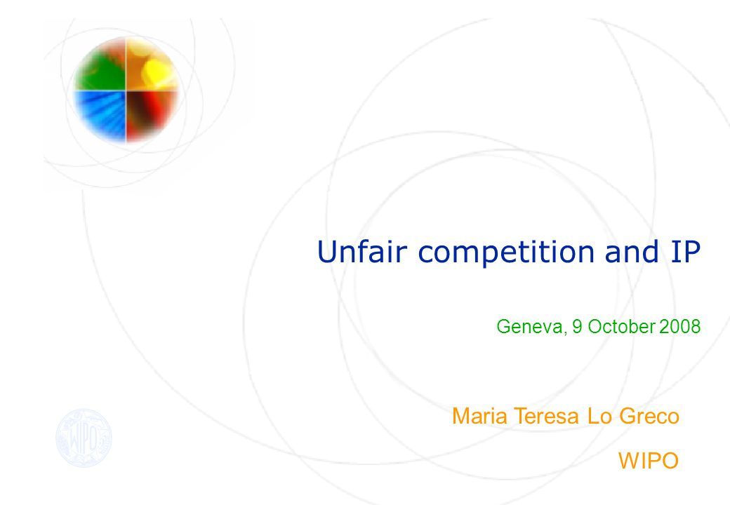 Unfair competition and IP Geneva, 9 October 2008 Maria Teresa Lo Greco WIPO
