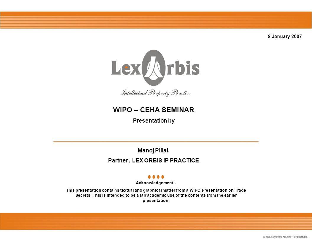 8 January 2007 WIPO – CEHA SEMINAR Presentation by Manoj Pillai, Partner, LEX ORBIS IP PRACTICE Acknowledgement:- This presentation contains textual a