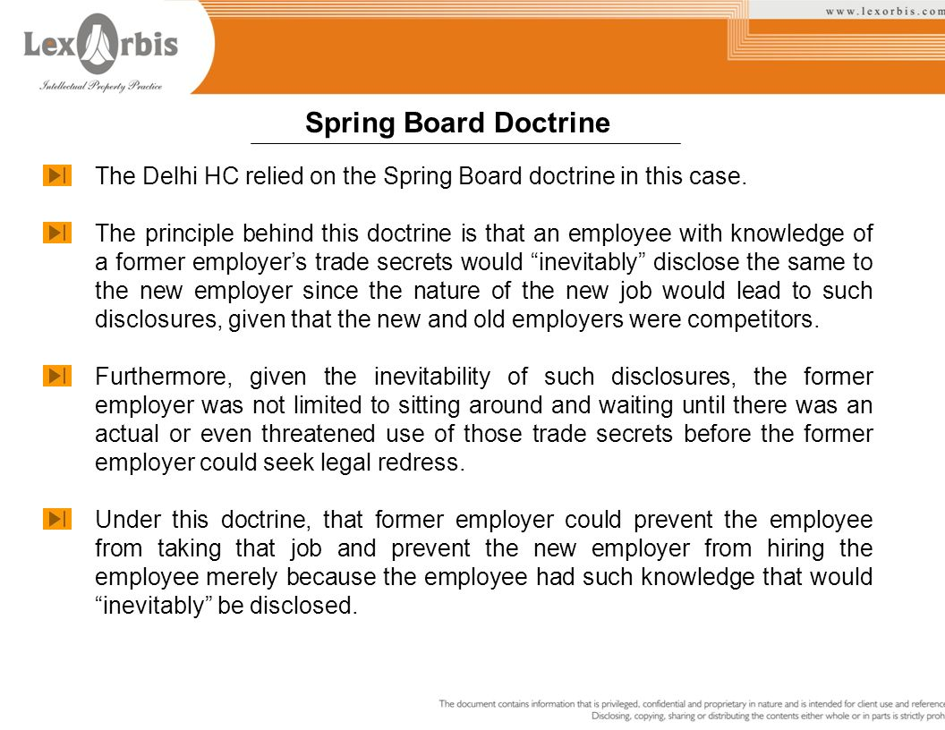 The Delhi HC relied on the Spring Board doctrine in this case. The principle behind this doctrine is that an employee with knowledge of a former emplo