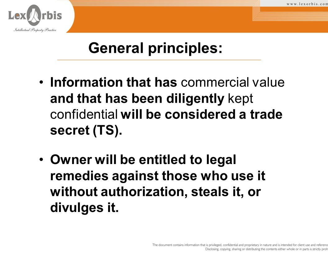 General principles: Information that has commercial value and that has been diligently kept confidential will be considered a trade secret (TS). Owner