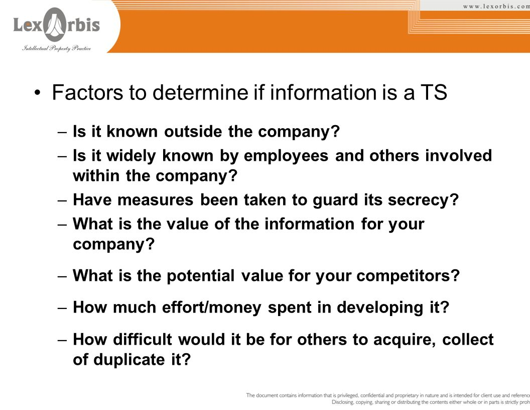 Factors to determine if information is a TS –Is it known outside the company? –Is it widely known by employees and others involved within the company?