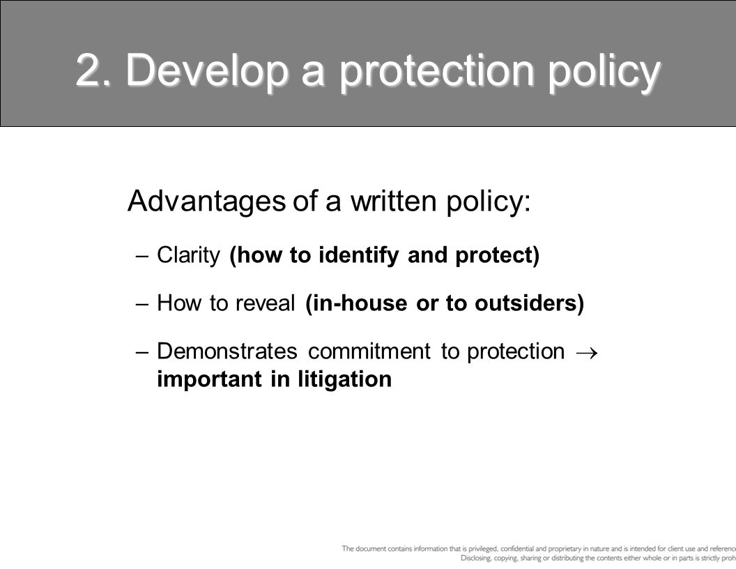 2. Develop a protection policy Advantages of a written policy: –Clarity (how to identify and protect) –How to reveal (in-house or to outsiders) –Demon