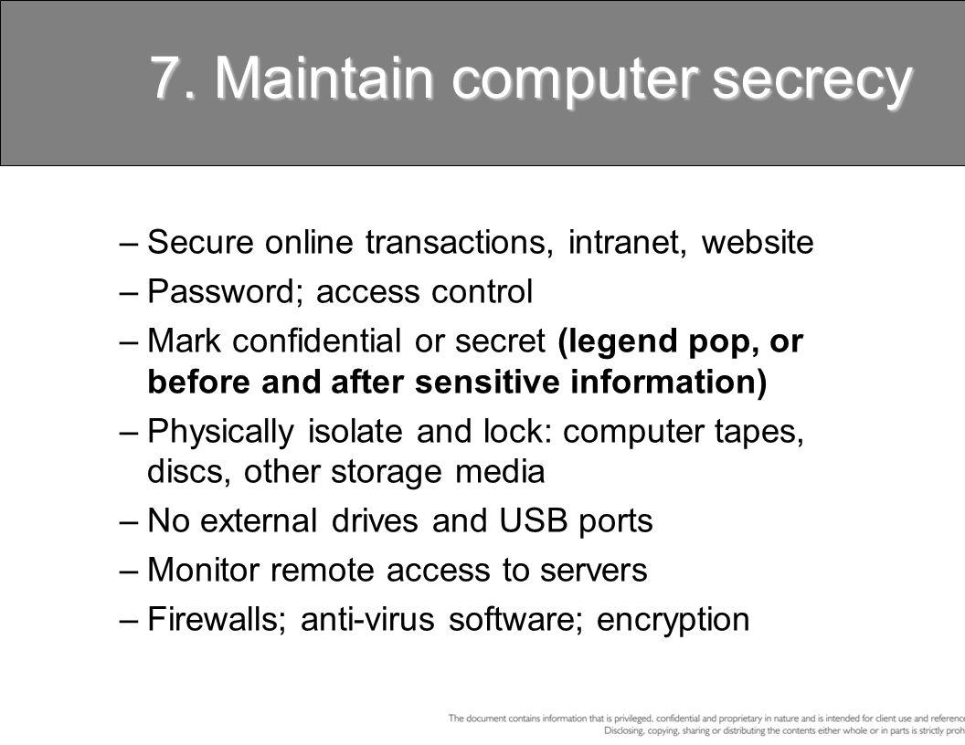 7. Maintain computer secrecy –Secure online transactions, intranet, website –Password; access control –Mark confidential or secret (legend pop, or bef