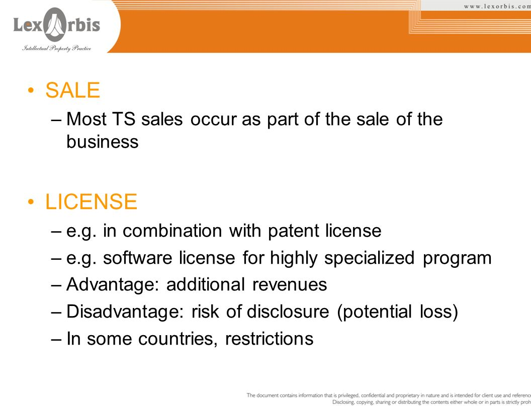 SALE –Most TS sales occur as part of the sale of the business LICENSE –e.g. in combination with patent license –e.g. software license for highly speci