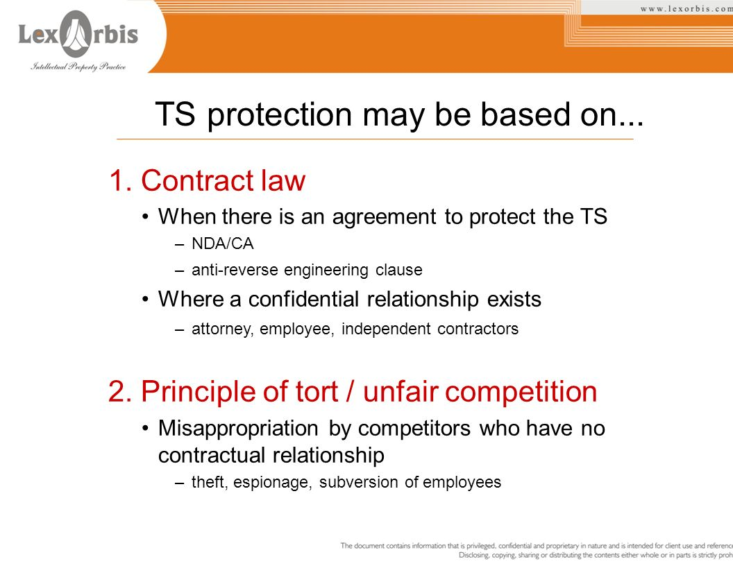 1. Contract law When there is an agreement to protect the TS –NDA/CA –anti-reverse engineering clause Where a confidential relationship exists –attorn