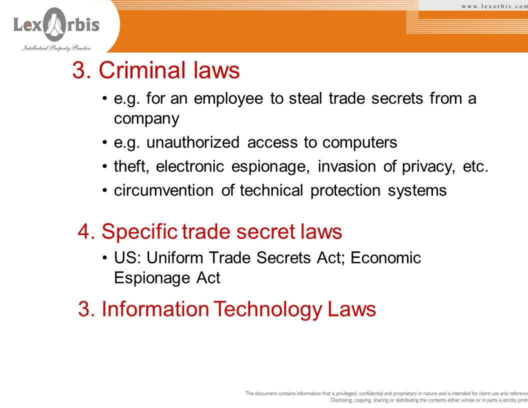 3. Criminal laws e.g. for an employee to steal trade secrets from a company e.g. unauthorized access to computers theft, electronic espionage, invasio